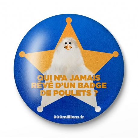 "Badge ""Qui n'a jamais rêvé d'un badge de poulet?"""