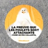 "Sticker ""La preuve que les poulets sont attachants"""